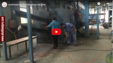 Working Procedure of Overhead Rail Shot Blasting Machine